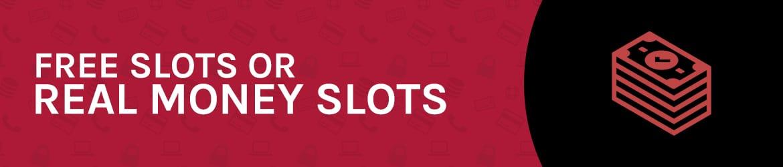 Free slots or Real Money Slots?