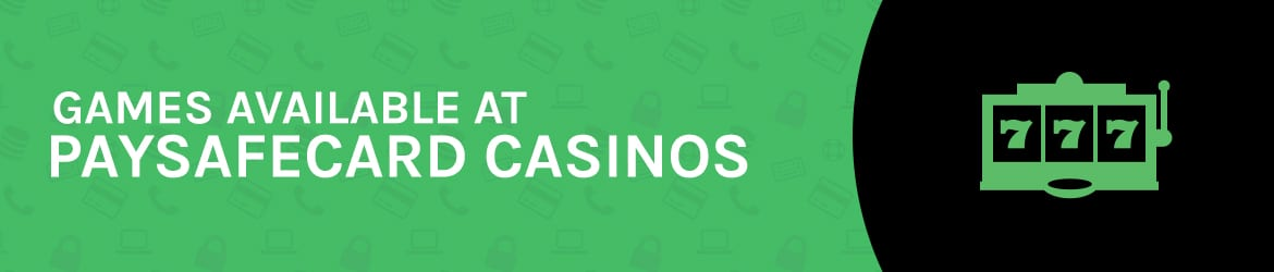 Games available at Paysafecard casinos