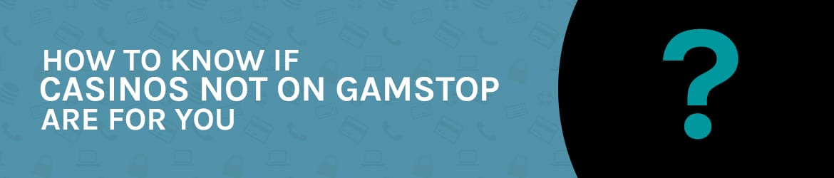 How to know if non gamstop casinos are for you