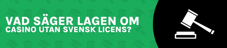 Är det lagligt att spela casino utan svensk licens?